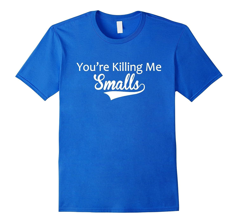 9338603df74c Adult Youre Killing Me Smalls Sandlot Inspired T-Shirt-RT – Rateeshirt