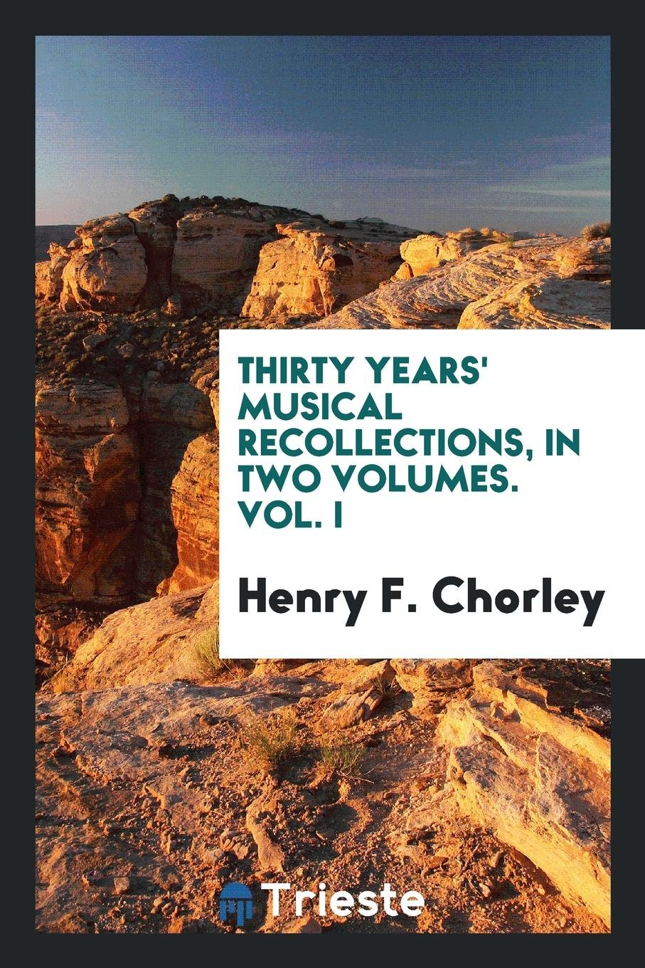 Thirty Years' Musical Recollections, in Two Volumes. Vol. I PDF