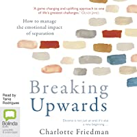 Breaking Upwards: How to Divorce Well - a Guide from Separation to Renewal