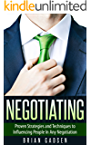 Negotiating: Proven Strategies and Techniques to Influencing People in Any Negotiation (Job Interview,Negotiating,Sales,Resumes,Persuasion,Business Plan Writing Book 2) (English Edition)