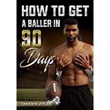 How to Get a Baller in 90 Days
