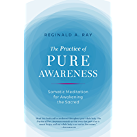 The Practice of Pure Awareness: Somatic Meditation for Awakening the Sacred (English Edition)