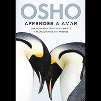Aprender a amar: Enamorarse conscientemente y relacionarse sin miedos (Spanish Edition)