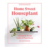 Home Sweet Houseplant: A Room-by-Room Guide to Plant Decor
