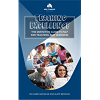 Teaching Excellence: The Definitive Guide to NLP for Teaching and Learning (NLP for Education Book 1) (English Edition)