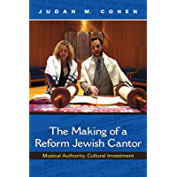 The Making of a Reform Jewish Cantor: Musical Authority, Cultural Investment (A Helen B. Schwartz Book in Jewish Studies… book cover