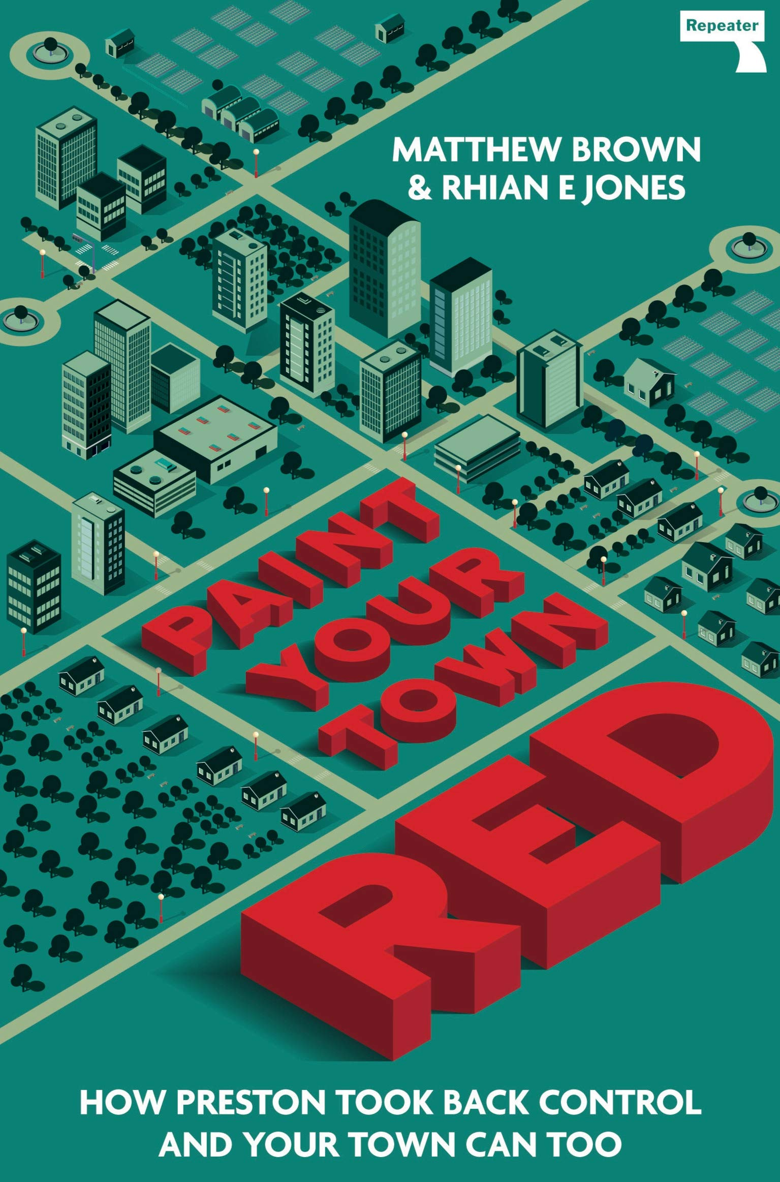 Paint Your Town Red: How Preston Took Back Control and Your Town Can Too:  Amazon.co.uk: Matt Brown, Rhian Jones: 9781913462192: Books