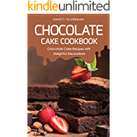 Chocolate Cake Cookbook: Chocolate Cake Recipes with Delightful Decorations