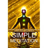 Meditation A Simple Beginners Step By Step Guide To Muscle Relaxation & Stress Relief. (English Edition)