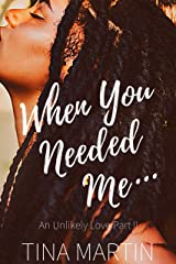 When You Needed Me (An Unlikely Love Book 2) Kindle Edition