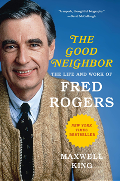 Amazon Com The Good Neighbor The Life And Work Of Fred Rogers Ebook King Maxwell Kindle Store