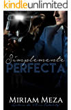 Simplemente Perfecta (Spanish Edition)