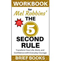 Workbook for Mel Robbins' The 5 Second Rule: Transform Your Life, Work, and Confidence with Everyday Courage (English Edition)