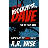 It's the Apocalypse, Dave: Try to Have Fun