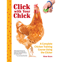 Click with Your Chick: A Complete Chicken Training Course Using the Clicker (English Edition)