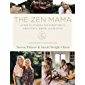 The Zen Mama Guide to Finding Your Rhythm in Pregnancy, Birth, and Beyond the: Finding Your Path Through Pregnancy…