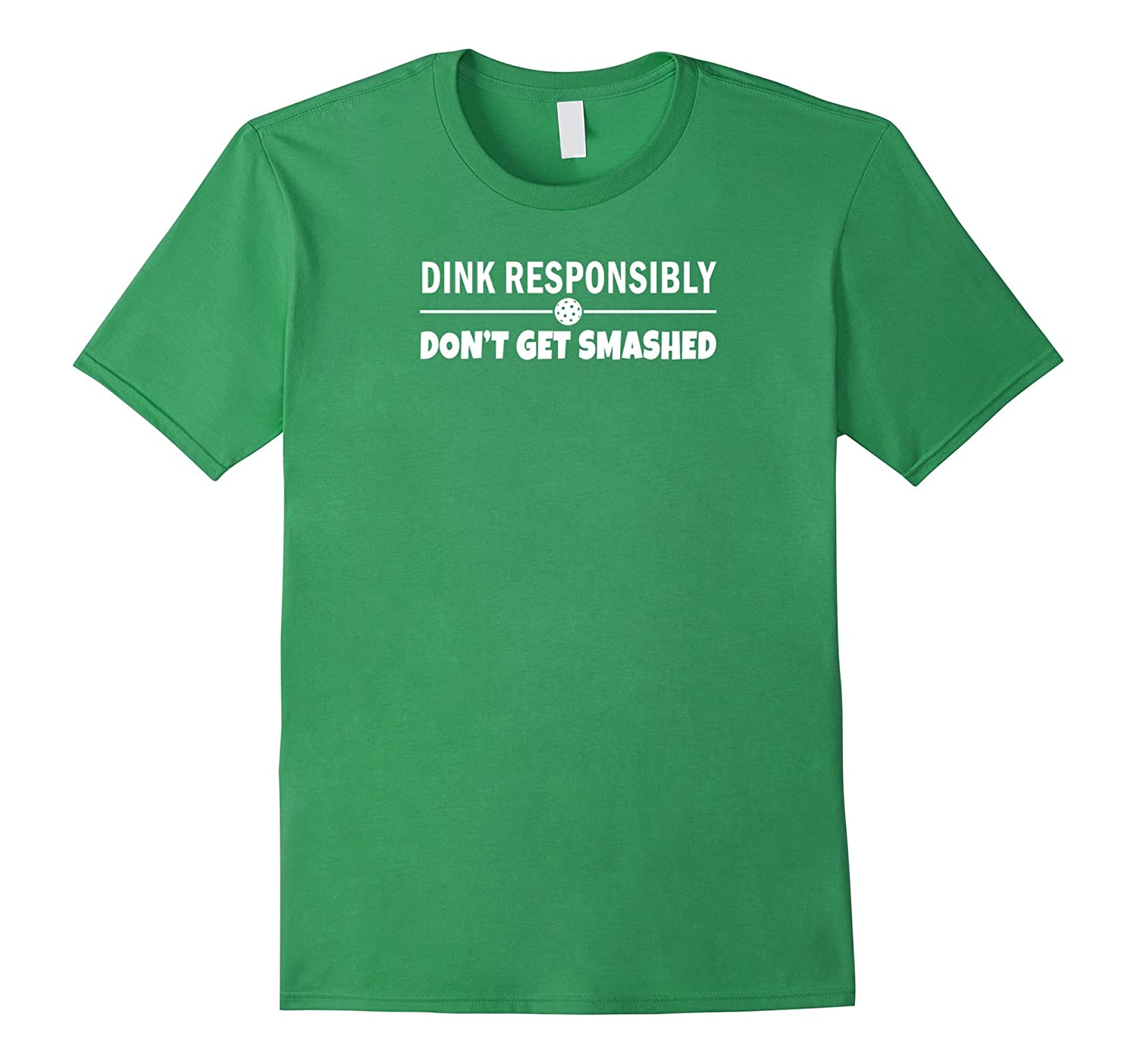 099d50f9c2 Pickleball – Dink Responsibly Don't Get Smashed T-Shirt-BN – Banazatee
