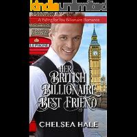 Her British Billionaire Best Friend (A Falling for You Clean Billionaire Romance Book 4)