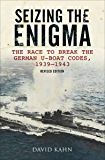 Seizing the Enigma: The Race to Break the German U-Boat Codes, 1939–1943