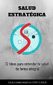 Salud Estratégica: 12 ideas para entender tu salud de forma integral (Spanish Edition)