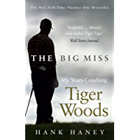 The Big Miss: My Years Coaching Tiger Woods