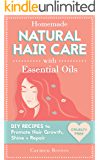 Homemade Natural Hair Care (with Essential Oils): DIY Recipes to Promote Hair Growth, Shine & Repair (Shampoo, Conditioner, Masks, Aromatherapy, Hair Loss ... - 100% Cruelty Free) (English Edition)