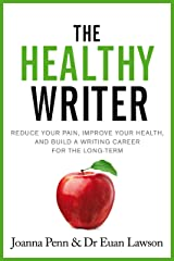 The Healthy Writer: Reduce your pain, improve your health, and build a writing career for the long term (Books for Writers Book 8) Kindle Edition