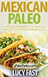 Mexican Paleo: Gluten Free Recipes for Tex Mex and Mexican Comfort Food Made Easy (Paleo Diet Solution Series)