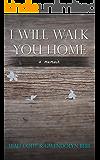 I Will Walk You Home: A Memoir