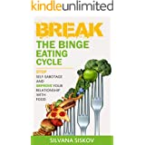 Break the Binge Eating Cycle: Stop Self-Sabotage and Improve Your Relationship With Food