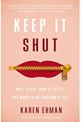 Keep It Shut: What to Say, How to Say It, and When to Say Nothing at All Kindle Edition