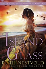 Island of Glass: The Age of Magic (The Age of Magic:The Glassmakers Book 1) Kindle Edition