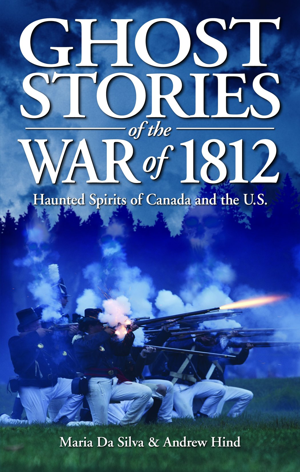 Ghost Stories of the War of 1812: Haunted Spirits of Canada and the U.S. PDF