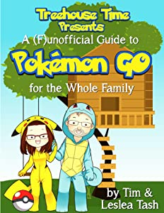 Treehouse Time Presents: A (F)unofficial Guide to Pokémon Go for the Whole Family