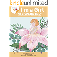 I'm a Girl, My Changing Body (Ages 8 to 9): Anatomy For Kids Book Prepares Younger Girls For Early Changes As They Enter Puberty. 2nd Edition. (I'm a Girl)