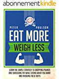 Eat More, Weigh Less: Learn the Simple Strategy to Dropping Pounds and Shredding Fat While Eating What You Want and Avoiding False Diets (English Edition)