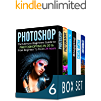Photoshop 6 in 1 Box Set: The Ultimate Beginners Guide to Photoshopping in 2016, DSLR Photography, Windows 10, Blogging…