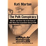 The Polk Conspiracy: Murder and Cover-Up in the Case of CBS News Correspondent George Polk (Forbidden Bookshelf Book 9)