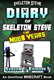 Diary of Minecraft Skeleton Steve the Noob Years - Season 1 Episode 1 (Book 1): Unofficial Minecraft Books for Kids…