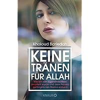 Keine Tränen für Allah: Wie ich von Tugendwächtern verurteilt wurde und dem Frauengefängnis von Mekka entkam