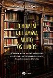 O Homem que Amava Muito os Livros: O Homem que Amava Muito os Livros