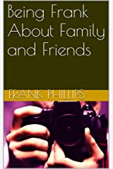 Being Frank About Family and Friends Kindle Edition