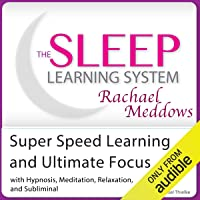 Super Speed Learning and Ultimate Focus: Hypnosis, Meditation and Subliminal - The...