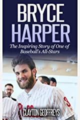 Bryce Harper: The Inspiring Story of One of Baseball's All-Stars (Baseball Biography Books Book 3) Kindle Edition