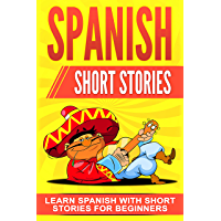Spanish Short Stories: Learn Spanish with Short Stories for Beginners (Spanish Edition)
