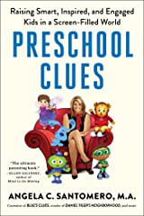 Preschool Clues: Raising Smart, Inspired, and Engaged Kids in a Screen-Filled World Kindle Edition