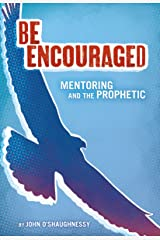 Be Encouraged: Mentoring and the Prophetic Kindle Edition
