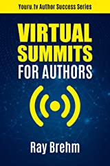 Virtual Summits for Authors: How to Rapidly Increase Your Authority, Email List, Connections and Income, Even If No One Knows Who You Are (Youru.tv Author Success Series Book 1) Kindle Edition