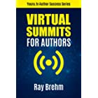 Virtual Summits for Authors: How to Rapidly Increase Your Authority, Email List, Connections and Income, Even If No One Knows