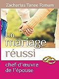 Un Mariage Réussi: Le Chef D'oeuvre de L'epouse (Dieu, le Sexe et Toi t. 6)